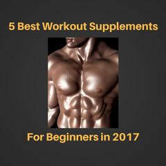 5 Best Work Out Supplements for Beginners 2017