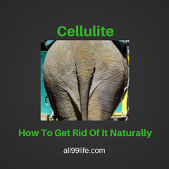 Cellulite - How To Get Rid Of It Naturally